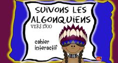 Les Algonquiens vers 1500 / Cahier interactif Social Studies, Motivation, School Stuff, Animation, Interior Design, First Nations, Notebook, Beginning Sounds, Learning