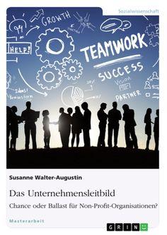 Das Unternehmensleitbild: Chance oder Ballast für Non-Profit-Organisationen? http://grin.to/ll33j