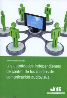 Las autoridades independientes de control de los medios de comunicación audiovisual / Juan Carlos Gavara de Cara (ed.)