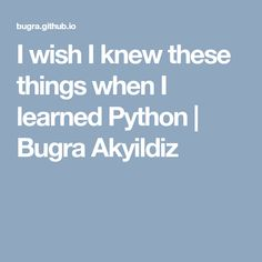 I wish I knew these things when I learned Python | Bugra Akyildiz