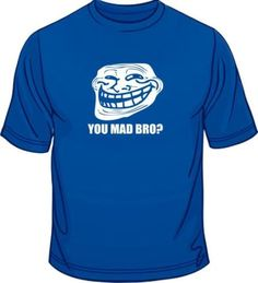 ae03c275d Troll Face Meme You Mad Bro  Gamer Web Geek Funny Mens Loose Fit Cotton T- Shirt