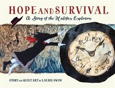 Availability: Hope and survival : a story of the Halifax explosion / story and quilt art by Laurie Swim. Halifax Explosion, Everything Changes, Explosions, Fiction Writing, Nova Scotia, Nonfiction, Authors, Shelter, Travel