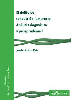 El delito de conducción temeraria : análisis dogmático y jurisprudencial / Josefa Muñoz Ruiz