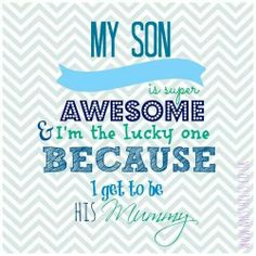 I have 2 sons, and they are both super awesome.