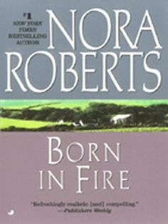 Born in Fire: The Born In Trilogy #1 (Concannon Sisters) by Nora Roberts, http://www.amazon.com/dp/B000P2A40O/ref=cm_sw_r_pi_dp_YD9ktb0ENGTYA