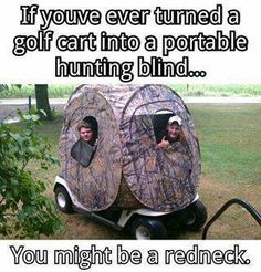 If you've ever turned a golf cart into a portable hunting blind...you might be a redneck (or a complete genius, if you ask us!) #redneckhumor