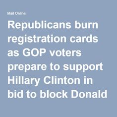 http://www.dailymail.co.uk/news/article-3572796/Republicans-burn-registration-cards-rally-nevertrump-campaign-lifelong-GOP-voters-prepare-support-Hillary-Clinton-bid-block-Trump.html