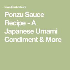 Ponzu Sauce Recipe - A Japanese Umami Condiment & More