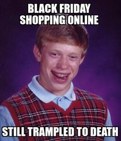 Bad Luck Brian on Black Friday