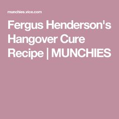 Fergus Henderson's Hangover Cure Recipe | MUNCHIES