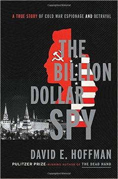 The Billion Dollar Spy- A True Story of Cold War Espionage and Betrayal http://www.bookscrolling.com/the-best-history-books-of-2015-a-year-end-list-aggregation/