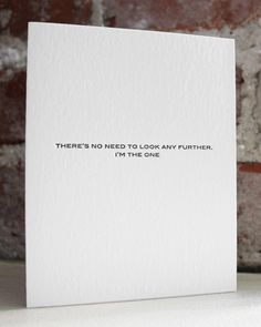 "Outside of card: ""There's no need to look any further. I'm the one"" Inside of the card: ""who farted."" Snicker!!"