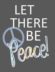Let there be peace!