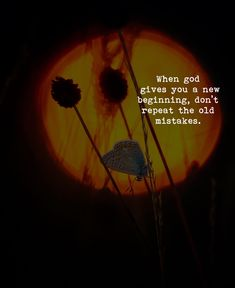 When God gives you a new beginning, don't repeat the old mistakes.