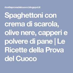 Spaghettoni con crema di scarola, olive nere, capperi e polvere di pane | Le Ricette della Prova del Cuoco