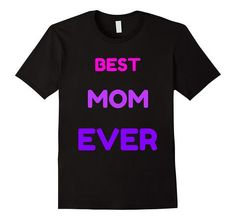 Best Mom Ever T-Shirt | One of the largest and best collection of Mother's day style sayings and graphic tee shirts anywhere on the web. The great gift for your mom or wife. More styles daily updated!