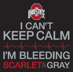 I can't keep calm. I'm bleeding scarlet and gray. #Buckeyes