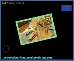 Wood Projects To Build 111230 - Woodworking Plans and Projects!