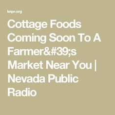Cottage Foods Coming Soon To A Farmer's Market Near You | Nevada Public Radio
