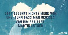 Gott begehrt nichts mehr von uns, denn dass man Großes von ihm erbittet. Martin Luther | Du möchtest, dass wir für dich Großes von Gott erbitten? Schreib dein Anliegen an studio@erfpop.de.