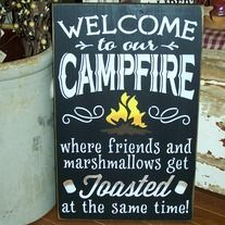 Welcome to our Campfire where friends and marshmallows get toasted at the same time wooden sign