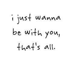 i just wanna be with youu