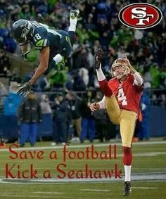 Save a football, kick a Seahawk 49ers Quotes, 49ers Memes, Nfl Memes, Seahawks Memes, But Football, Best Football Team, Football Memes, Football Season, Football Players