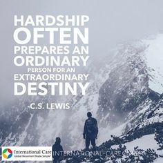 "CS Lewis quote ""Hardship often prepares an ordinary person for an extraordinary destiny."" #missions #expatlife www.international-care.com"