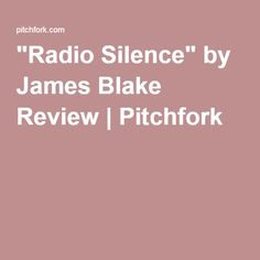 """Radio Silence"" by James Blake Review 