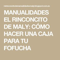 MANUALIDADES EL RINCONCITO DE MALY: CÓMO HACER UNA CAJA PARA TU FOFUCHA
