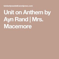Unit on Anthem by Ayn Rand | Mrs. Macemore