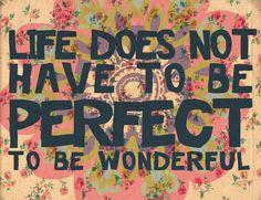 Y lo importante es siempre darse cuenta de que la vida es maravillosa, y que no todo tiene que ser perfecto para ser especial #mensajepositivo