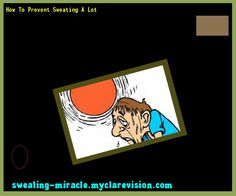 How To Prevent Sweating A Lot 180231 - Your Body to Stop Excessive Sweating In 48 Hours - Guaranteed!