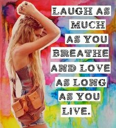 Laugh as much as you breathe life quotes quotes positive quotes quote colorful life quote