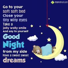 Go to your soft soft bed, close your tiny winy eyes, take a jolly wolly smile and say to yourself good night from my side. Have a sweet sweet dreams. Good Night Cards, Good Night Greetings, Good Night Wishes, Good Nyt, Saying Sorry, Nighty Night, Best Love Lyrics, Sleep Tight, My Side