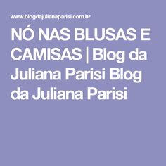 NÓ NAS BLUSAS E CAMISAS | Blog da Juliana Parisi Blog da Juliana Parisi