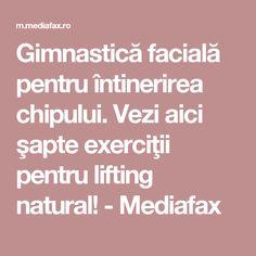 Gimnastică facială pentru întinerirea chipului. Vezi aici şapte exerciţii pentru lifting natural! - Mediafax