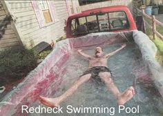 OMG I did this as a kid... then again when the red pickup was given to me as a teen!! Redneck swimming pool.