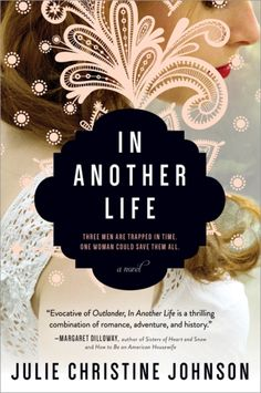 Julie Christine Johnson on Tour March with In Another Life (Historical Fiction/Contemporary Women's Fiction/ Fantasy/Romance) Release date: February 2016 at Sourcebooks 368 pages ISBN: Website