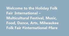 Welcome to the Holiday Folk Fair International – Multicultural Festival, Music, Food, Dance, Arts, Milwaukee Folk Fair #international #fare http://entertainment.remmont.com/welcome-to-the-holiday-folk-fair-international-multicultural-festival-music-food-dance-arts-milwaukee-folk-fair-international-fare-3/  #international fare # 2016 Holiday Folk Fair International Celebrate the Culture of Water State Fair Park Exposition Center Friday, November 18 – Sunday, November 20…