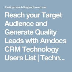 Reach your Target Audience and Generate Quality Leads with Amdocs CRM Technology Users List | Technology Mailing Lists