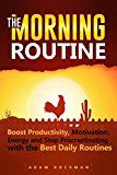 Free Kindle Book -   The Morning Routine: Boost Productivity, Motivation, Energy and Stop Procrastinating with the Best Daily Routines (Habit Stacking, Wealth Mindset, and Millionaire Mindset)