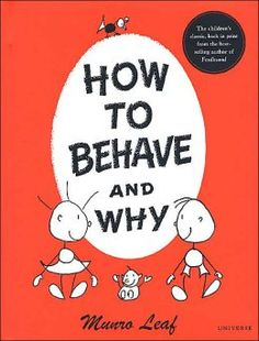 How to Behave and Why by Munro Leaf: I want to own this book.it breaks down appropriate behavior in a super kid friendly way. Toddlers And Preschoolers, Books To Read, My Books, Thing 1, This Is A Book, School Counseling, Great Books, In This World, Childrens Books