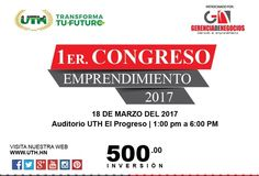 Invierte en tu futuro, invierte en tu primer Congreso de Gerencia de Negocios, Reserva tu cupo ya! #UTH Campus El Progreso
