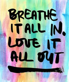 changemybackground:    breathe it all in. love it all out.