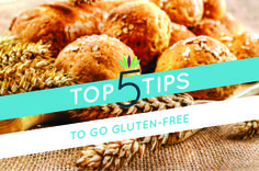 Top 5 Tips to Go Gluten-Free!