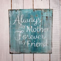 Always My Mother, Forever My Friend Hand Painted Reclaimed Pallet Wood Sign - Mother's Day Gift, Mother Sign, Mother Quote Sign on Etsy, $28.00