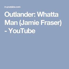 Outlander: Whatta Man (Jamie Fraser) - YouTube