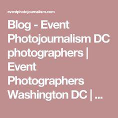 Blog - Event Photojournalism DC photographers   Event Photographers Washington DC   Conference Photographer Washington DC   Event photographers DC   photos   Washington DC   Virginia   Maryland   VA   MD   Northern Virginia   photographers   Planners   Corporate Event Photography   Gala