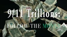 9/11 Trillions: Follow The Money  Forget for one moment everything you've been told about September 11, 2001. 9/11 was a crime. And as with any crime, there is one overriding imperative that detectives must follow to identify the perpetrators: follow the money. This is an investigation of the 9/11 money trail.